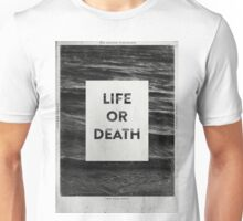 Life or Death Unisex T-Shirt