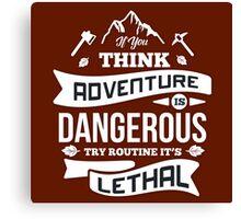 Think Adventure Is Dangerous Canvas Print