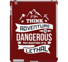 Think Adventure Is Dangerous iPad Case/Skin