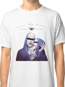 Love Me Sister Classic T-Shirt