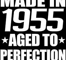Made 1955 Aged To Perfection by dynamictees