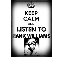 Keep Calm And Listen To Hank Williams Photographic Print
