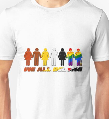 We all belong  Unisex T-Shirt
