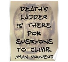 Death's Ladder Is There - Akan Proverb Poster
