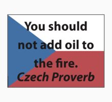 Do Not Add Oil To The Fire - Czech Proverb Kids Clothes