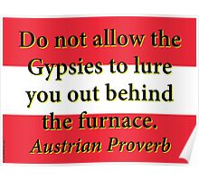 Do Not Allow The Gypsies - Austrian Proverb Poster