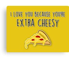 I love you because you're extra cheesy. Canvas Print