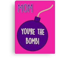 Mom, you're the bomb! Canvas Print