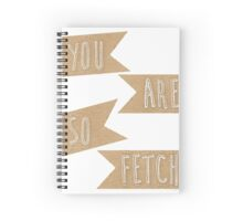 You are so fetch Spiral Notebook