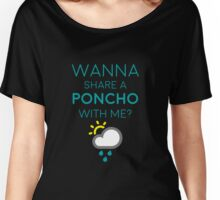 Wanna share a poncho with me? Women's Relaxed Fit T-Shirt