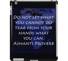 Do Not Let What you Cannot Do - Ashanti Proverb iPad Case/Skin