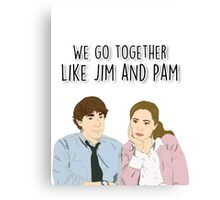 We go together like Jim and Pam Canvas Print