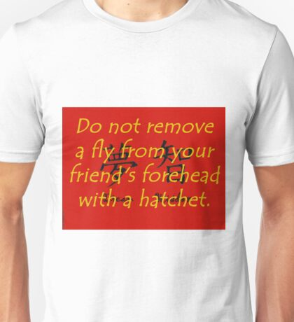 Do Not Remove A Fly - Chinese Proverb Unisex T-Shirt
