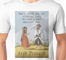 Dont Think You Are Eloquent - Arab Proverb Unisex T-Shirt
