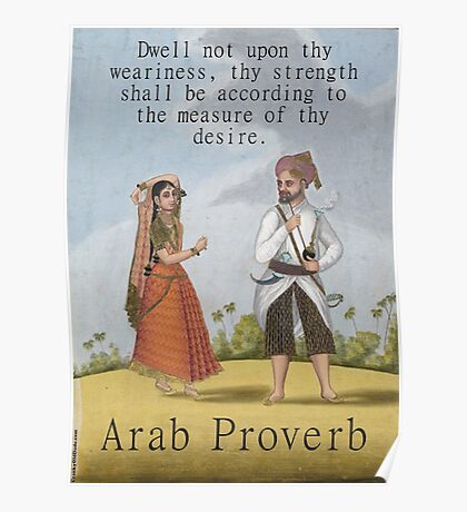 Dwell Not Upon thy Weariness - Arab Proverb Poster