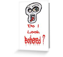 Do I look Bothered? Greeting Card