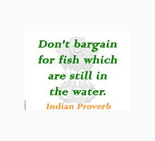 Don't Bargain For Fish - Indian Proverb Unisex T-Shirt