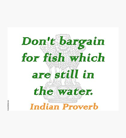 Don't Bargain For Fish - Indian Proverb Photographic Print