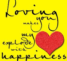LOVING YOU MAKE MY EXPLODE WITH HAPPINESS by fashionera