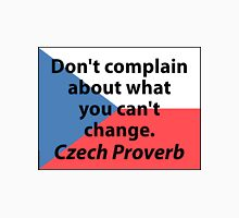 Don't Complain About What You Cannot Change - Czech Proverb Unisex T-Shirt