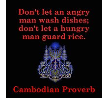 Don't Let An Angry Man - Cambodian Proverb Photographic Print