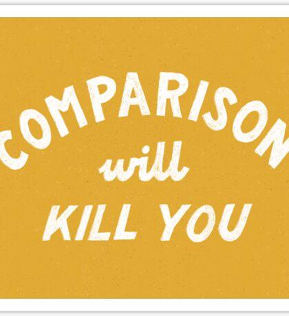 comparison will kill you Sticker