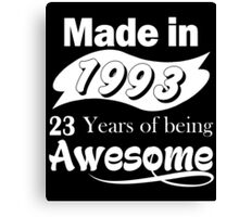 Made in 1993... 23 Years of being Awesome Canvas Print