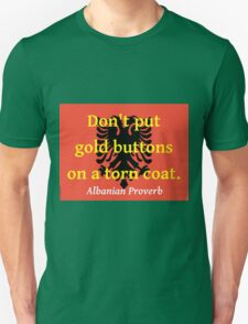 Don't Put Gold Buttons - Albanian Proverb T-Shirt