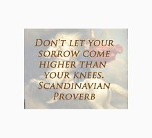 Don't Let Your Sorrow - Scandinavian Proverb T-Shirt
