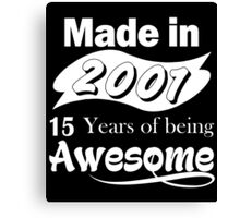 Made in 2001... 15 Years of being Awesome Canvas Print