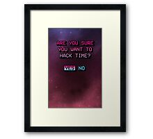 Are you sure you want to hack time? Framed Print