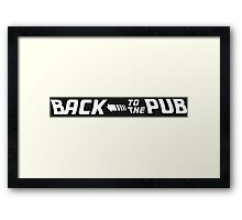 Back to the future - Back to the pub! Framed Print