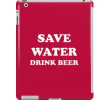 SAVE WATER DRINK BEER iPad Case/Skin