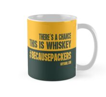 There's a Chance This is Whiskey #BecausePackers Mug