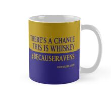 There's a Chance This is Whiskey #BecauseRavens Mug