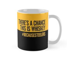 There's a Chance This is Whiskey #BecauseSteelers Mug