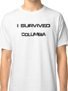 I Survived Columbia Classic T-Shirt