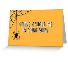 You've caught me in your web! Greeting Card