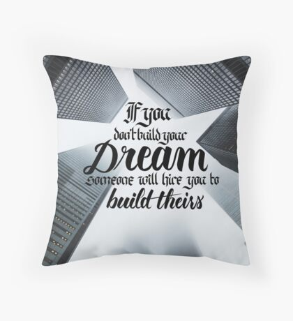 If You Don't Build Your Dreams... Throw Pillow