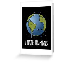 I Hate humans (black) Greeting Card