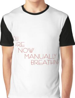 You Are Now Manually Breathing Graphic T-Shirt