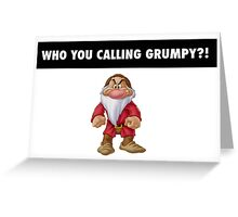 Who you calling grumpy?! Greeting Card