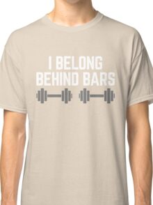 Behind Bars Gym Quote Classic T-Shirt