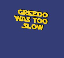 Greedo, Too Slow Unisex T-Shirt