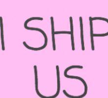 I Ship Us. Tumblr. Sticker
