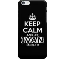 Keep Calm And Let Ivan Handle It iPhone Case/Skin
