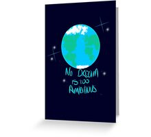 No Dream Is Too Ambitious Greeting Card