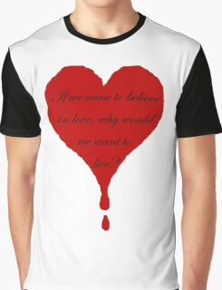 If we cease to believe in love, why would we want to live? Graphic T-Shirt