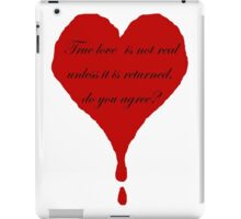 True love is not real unless it is returned, do you agree? iPad Case/Skin