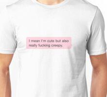 Cute but creepy Unisex T-Shirt